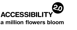 Accessibility 2.0; A million flowers bloom, Conference.